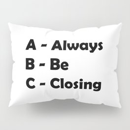 ABC Always Be Closing Pillow Sham