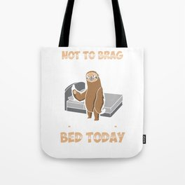 Not To Brag But I Totally Got Out of Bed Today Sloth Tote Bag