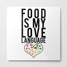 Food Is My Love Language Foodie Gift Metal Print