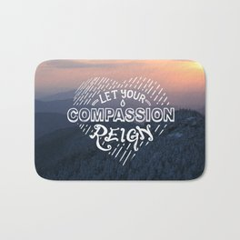 Let Your Compassion Reign Bath Mat