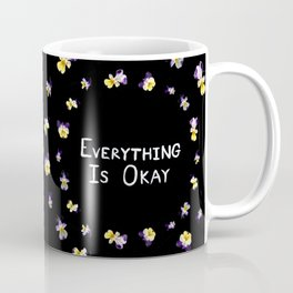 Everything Is Okay Coffee Mug