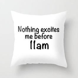 Nothing Excites Me Before 11am Throw Pillow