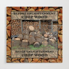 AFTER ENLIGHTENMENT CHOP WOOD Wood Wall Art