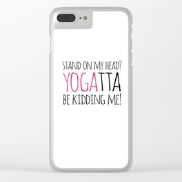Stand On My Head? YOGAtta Be Kidding Me! Clear iPhone Case