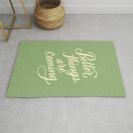 Better Things Are Coming Rug