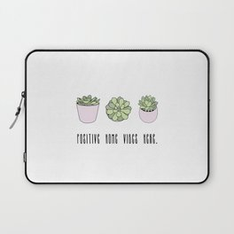 Positive home vibes here and suculents Laptop Sleeve