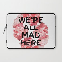 we're all mad here Laptop Sleeve