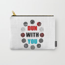 DUN WITH YOU Carry-All Pouch