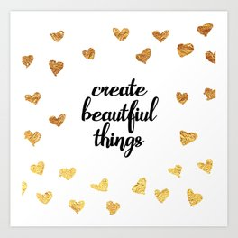 Create Beautiful Things Art Print