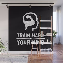 Train Hard Your Mind Wall Mural