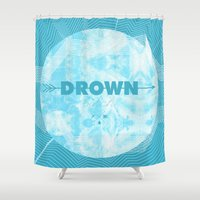 bitch Shower Curtains featuring DROWN, BITCH by gietoso