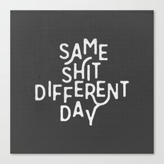 Same Shit Different Day Canvas Print