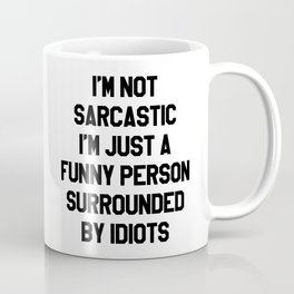I'M NOT SARCASTIC I'M JUST A FUNNY PERSON SURROUNDED BY IDIOTS Coffee Mug