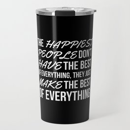 The Happiest People Don't Have the Best of Everything, They Just Make the Best of Everything (Black) Travel Mug