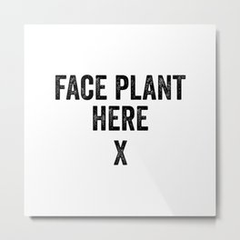 Face plant here Metal Print