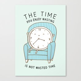 The Time You Enjoy Wasting Canvas Print