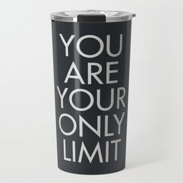 You are your only limit, motivational quote, inspirational sign, mental floss, positive thinking, good vibes Travel Mug