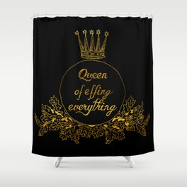 queen of effing everything II Shower Curtain