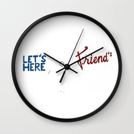 Let's Here Friends Wall Clock