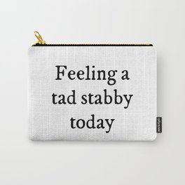 Feeling A Tad Stabby Funny Quote Carry-All Pouch