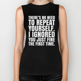 There's No Need To Repeat Yourself. I Ignored You Just Fine the First Time. (Black & White) Biker Tank