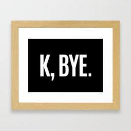 K, BYE OK BYE K BYE KBYE (Black & White) Framed Art Print