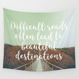 Difficult roads often lead to beautiful destinations Wall Tapestry