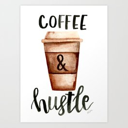Coffee and Hustle on the Go No. 2 Art Print
