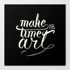 Make time for art Canvas Print