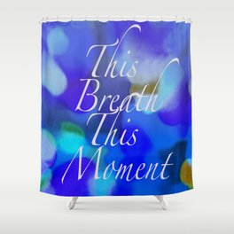 This Breath, This Moment Shower Curtain