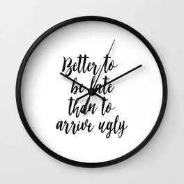 """Fashion Quote """"Better to be late than arrive ugly"""" Fashion Print Fashionista Girl Bathroom Decor Art Wall Clock"""