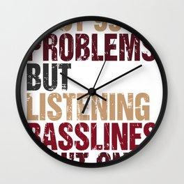 I Got 99 Problems But Listening Basslines Ain't One Wall Clock