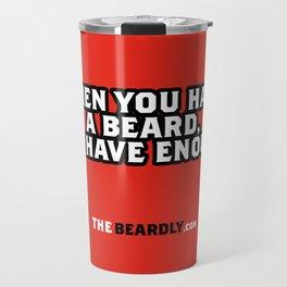 WHEN YOU HAVE A BEARD, YOU HAVE ENOUGH. Travel Mug