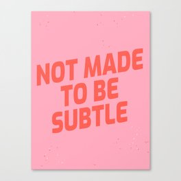not made to be subtle Canvas Print
