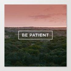 Be patient Canvas Print
