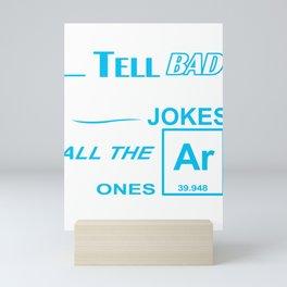 I Tell Bad Chemistry Jokes Mini Art Print