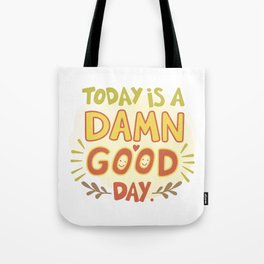 Today is a damn good day! Tote Bag