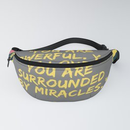 """You are powerful. You are loved. You are surrounded by miracles."" Jen Sincero Fanny Pack"