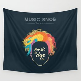 Music to DYE for — Music Snob Tip #075 Wall Tapestry