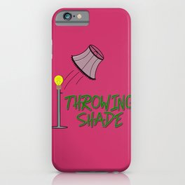 Throwing Shade iPhone Case