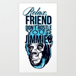 Relax Friend Don't Rustle Your Jimmies Art Print
