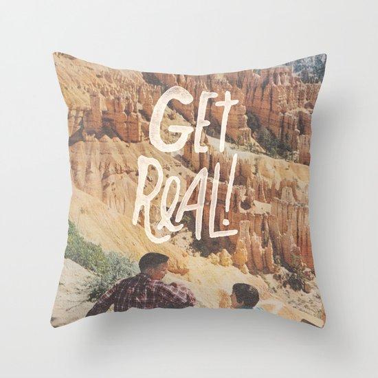 GET REAL! Throw Pillow
