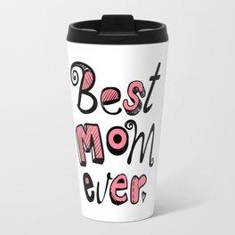 Best Mom Ever Typography 01 Travel Mug