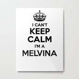 I cant keep calm I am a MELVINA Metal Print