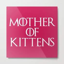Mother Of Kittens Funny Quote Metal Print