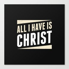 All I Have Is Christ Canvas Print