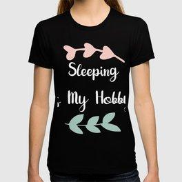 Sleeping is my hobbyddd T-shirt