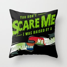 You Don't Scare Me I Was Raised By A South Korean Mother Throw Pillow