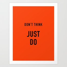 Don't think Just DO Art Print