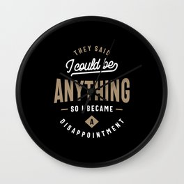 They Said I Could Be Anything - Funny Saying Wall Clock